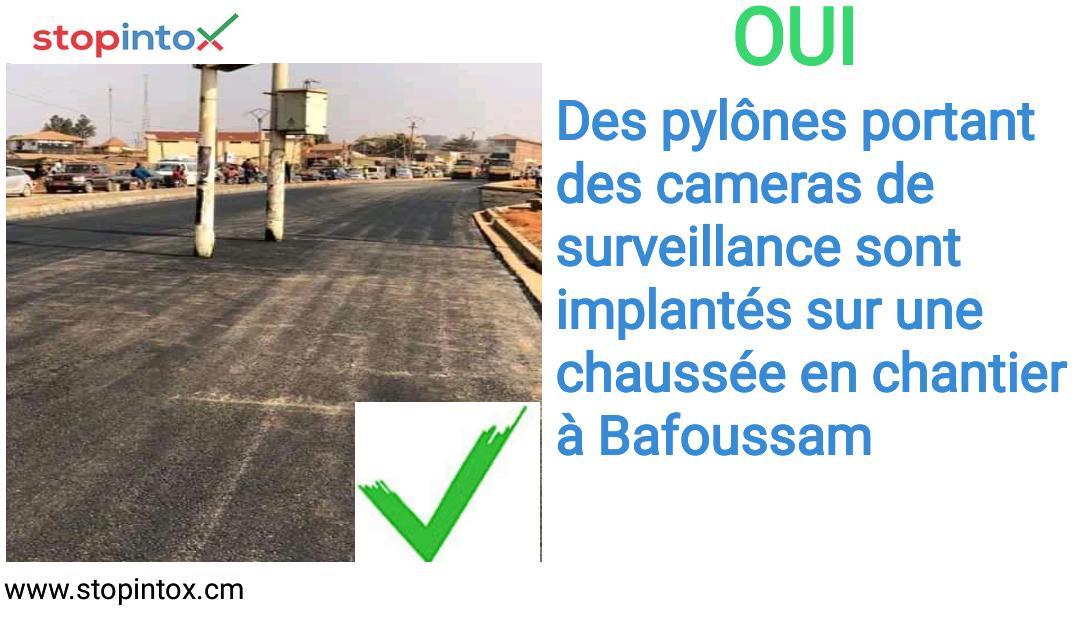 Oui des pylônes portant des caméras de surveillance sont implantés sur une chaussée en chantier à Bafoussam