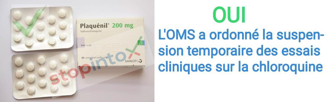 OUI, l'OMS a ordonné la suspension temporaire des essais cliniques sur la chloroquine