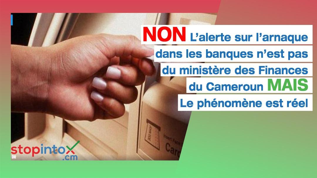NON l'alerte sur l'arnaque dans les banques n'est pas du ministère des Finances du Cameroun, MAIS le phénomène est réel