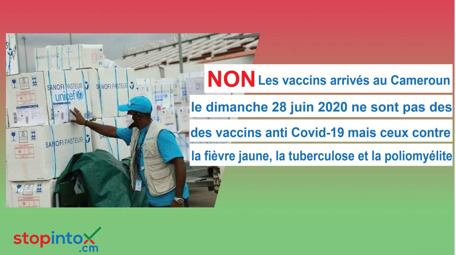 NON, les vaccins arrivés au Cameroun le dimanche 28 juin 2020 ne sont pas des vaccins anti Covid-19 mais ceux contre la fièvre jaune, la tuberculose et la poliomyélite